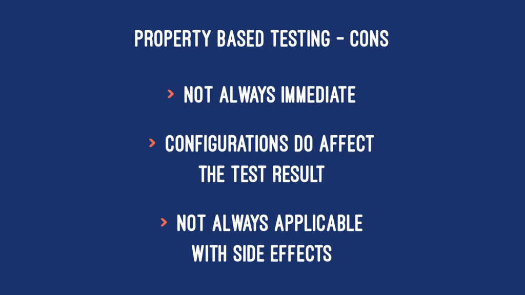 PROPERTY BASED TESTING - CONS > Not always imme...