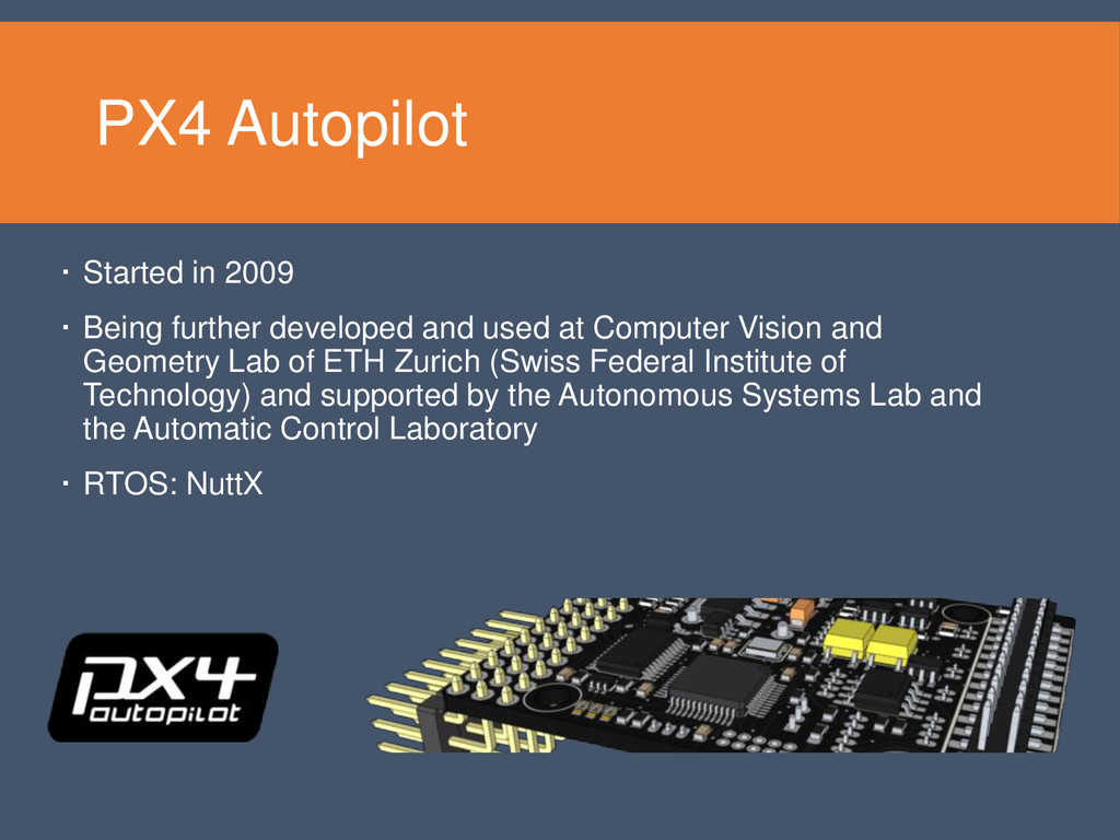 PX4 Autopilot  Started in 2009  Being further...