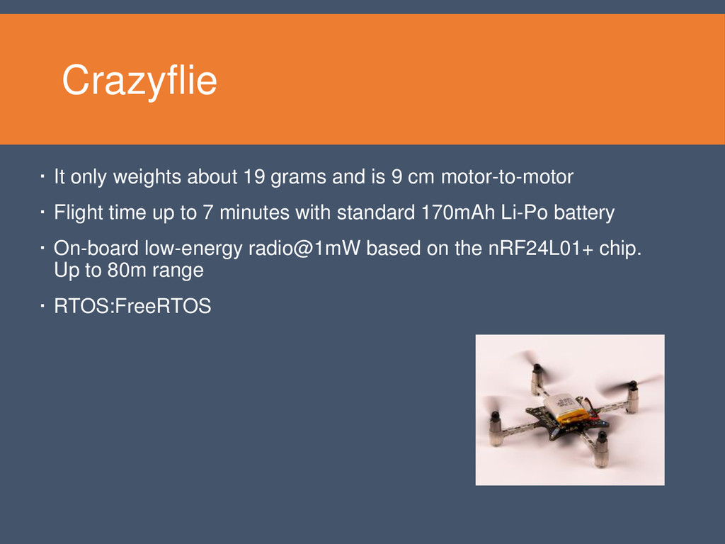 Crazyflie  It only weights about 19 grams and ...