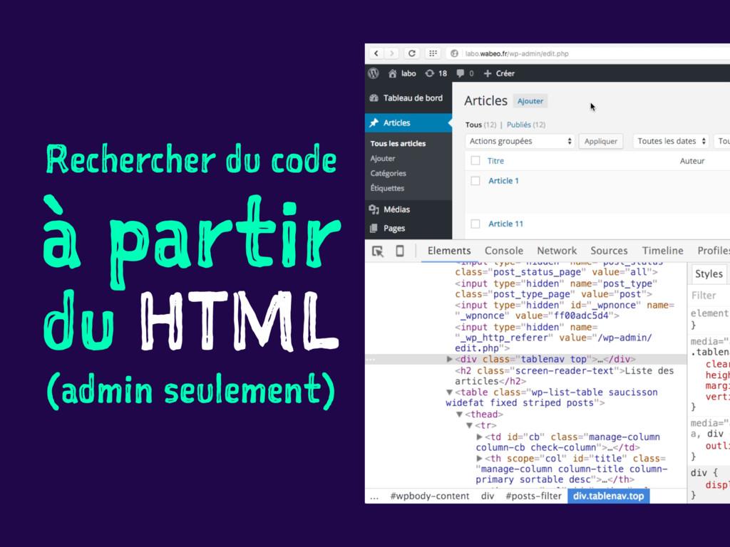 Rechercher du code à partir du HTML (admin seul...