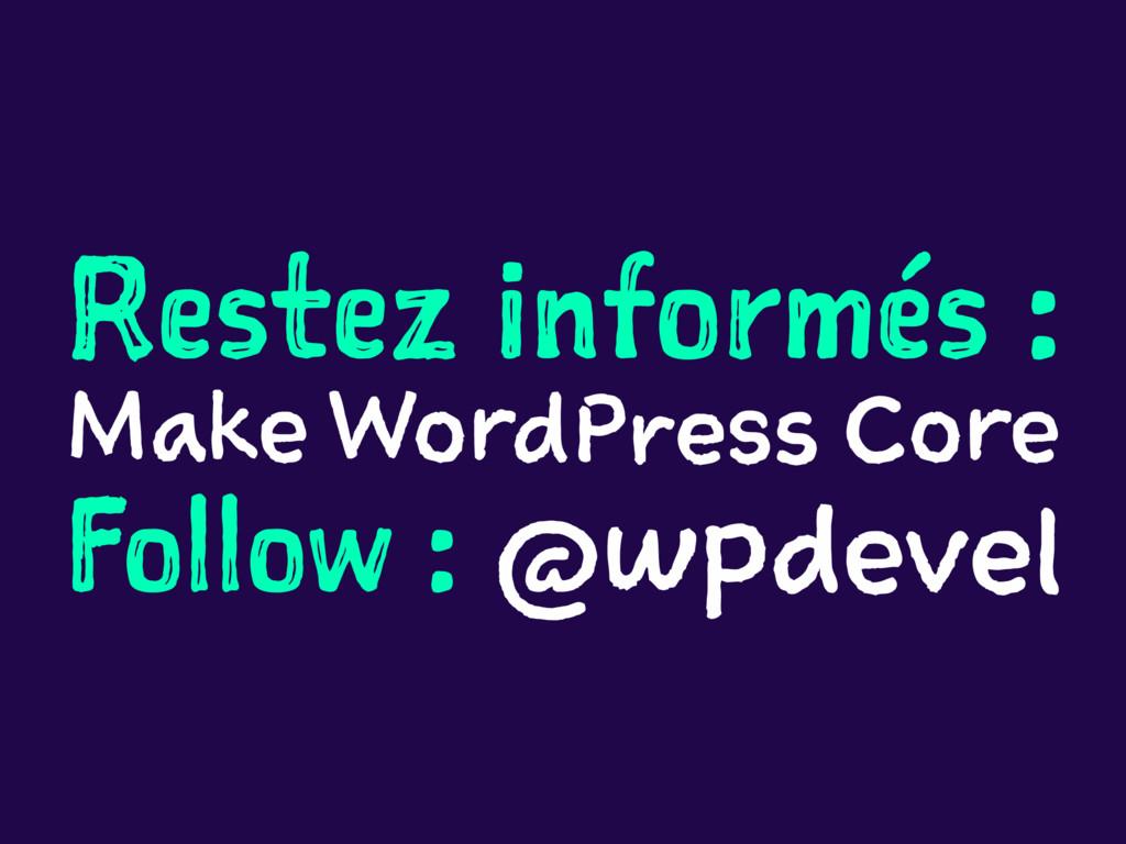 Restez informés : Make WordPress Core Follow : ...
