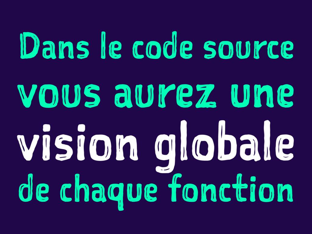 Dans le code source vous aurez une vision globa...