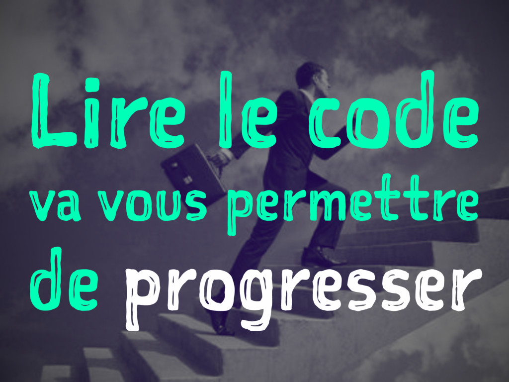 Lire le code va vous permettre de progresser