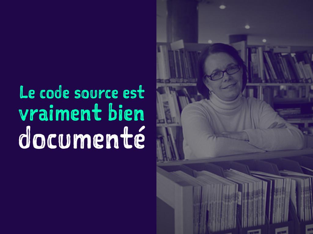 Le code source est vraiment bien documenté