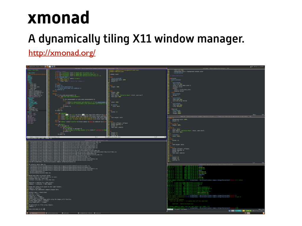 xmonad http://xmonad.org/ A dynamically tiling ...