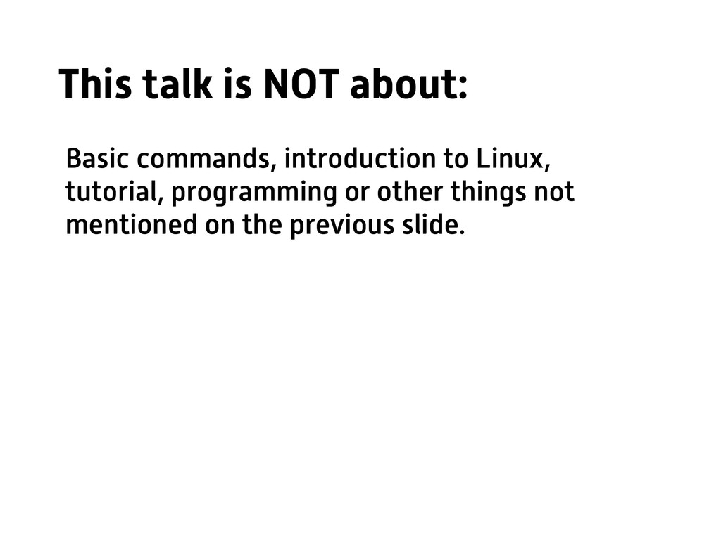 This talk is NOT about: Basic commands, introdu...