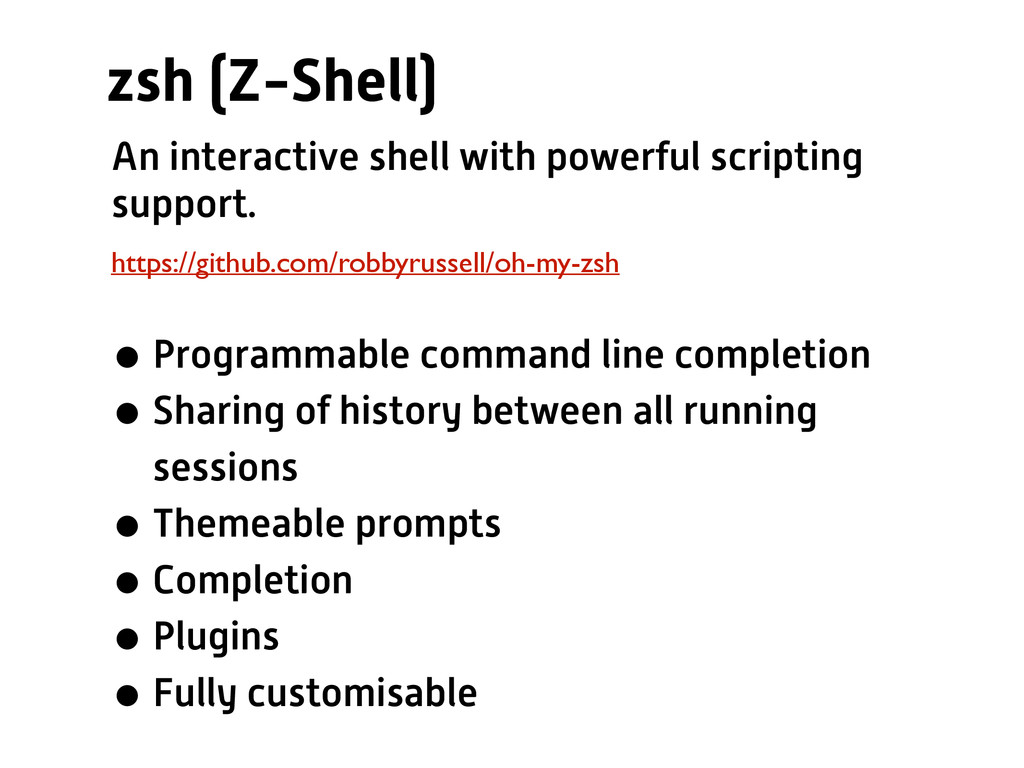 zsh (Z-Shell) https://github.com/robbyrussell/o...