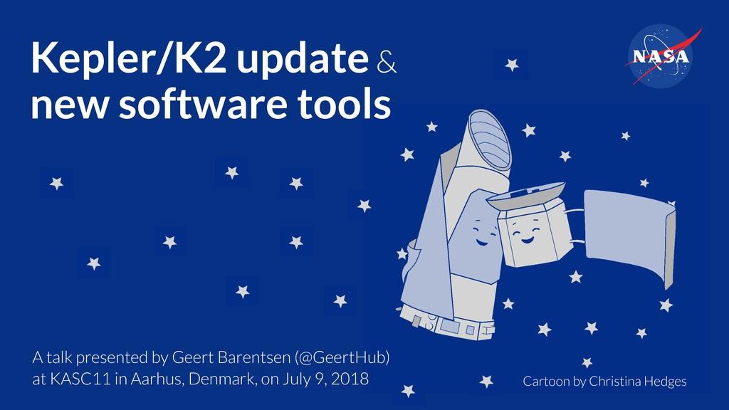 Kepler/K2 update & new software tools A talk p...