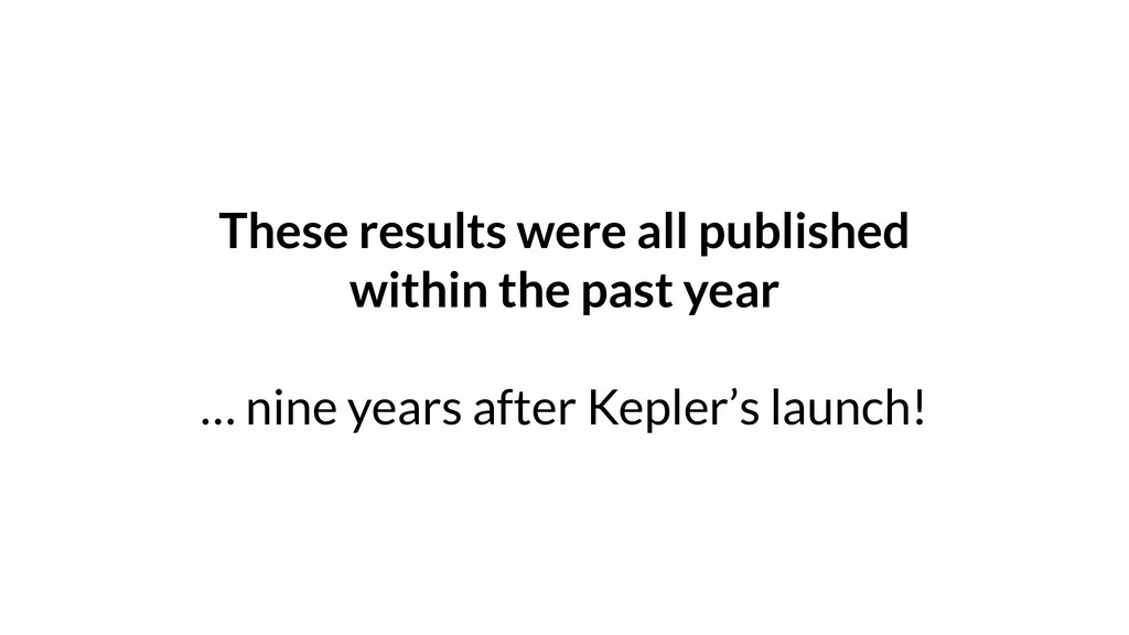 These results were all published within the pas...