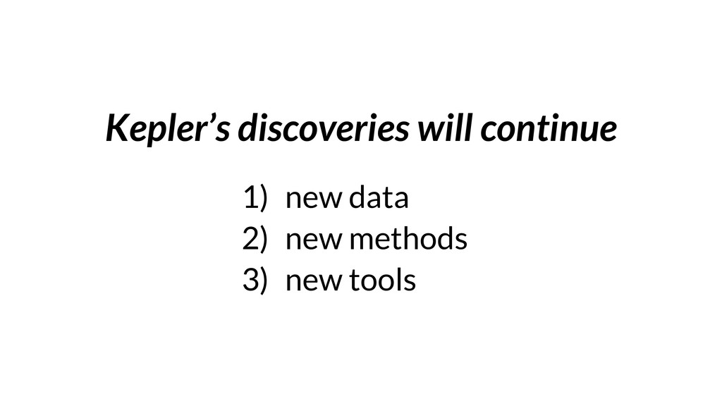 Kepler's discoveries will continue 1) new data ...