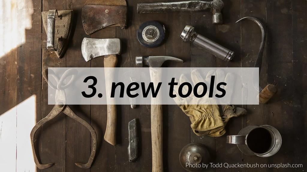 3. new tools Photo by Todd Quackenbush on unspl...