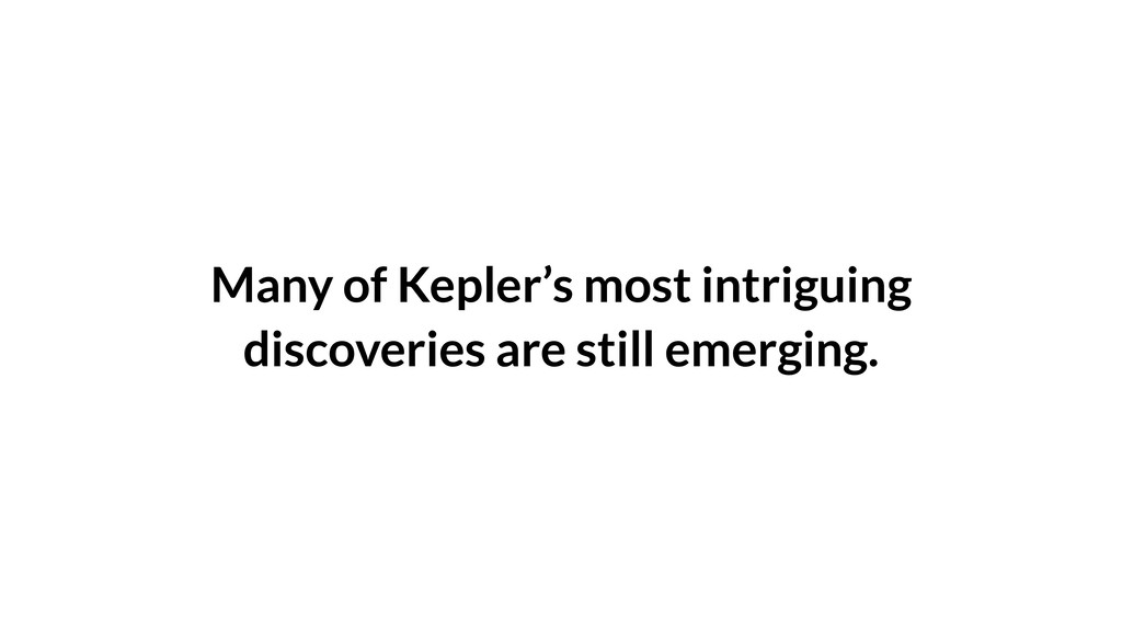 Many of Kepler's most intriguing discoveries ar...