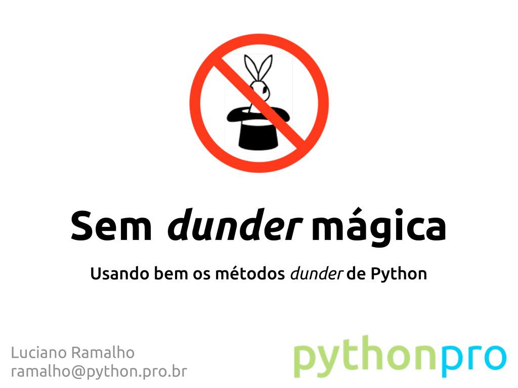 Sem dunder mágica Usando bem os métodos dunder ...