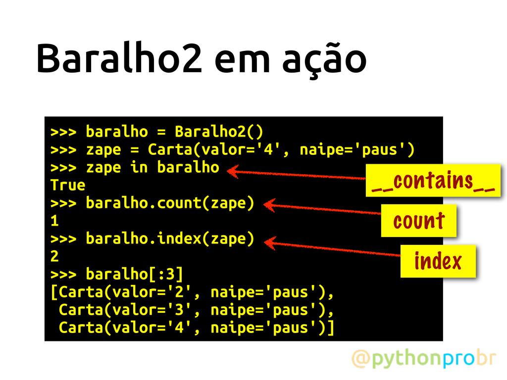 Baralho2 em ação >>> baralho = Baralho2() >>> z...