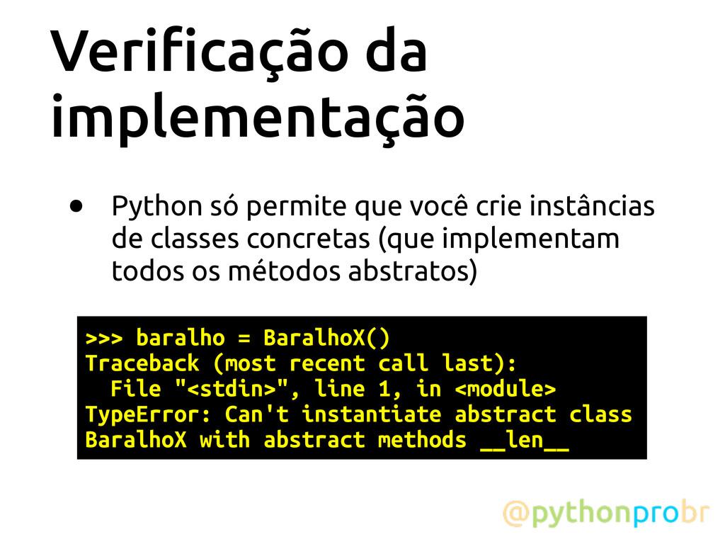 Veri!cação da implementação • Python só permite...