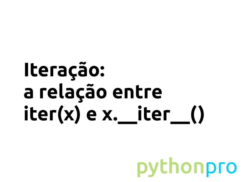 Iteração: a relação entre iter(x) e x.__iter__()