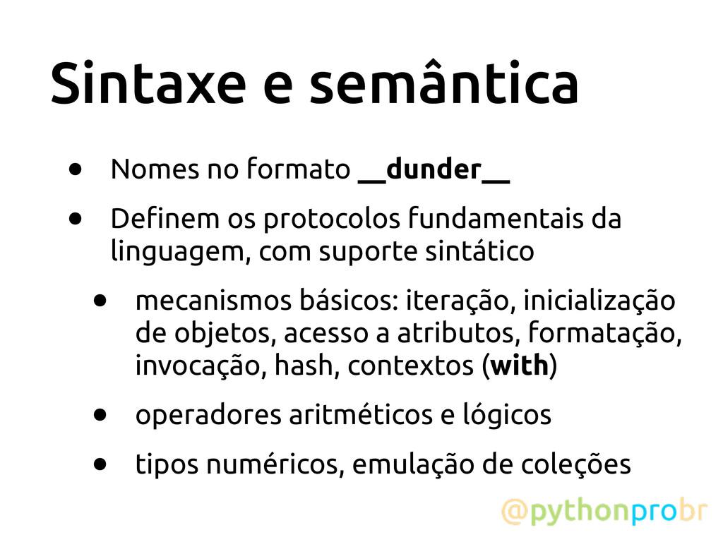 Sintaxe e semântica • Nomes no formato __dunder...