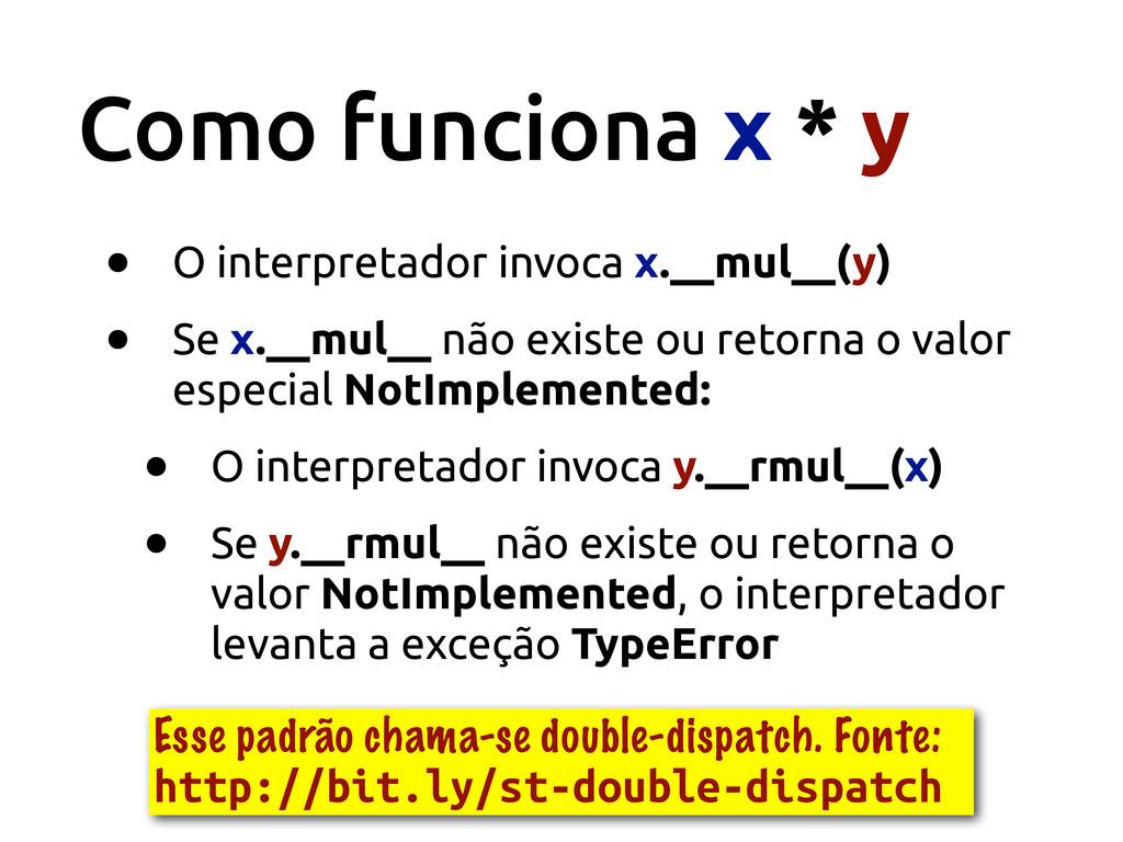 Como funciona x * y • O interpretador invoca x....
