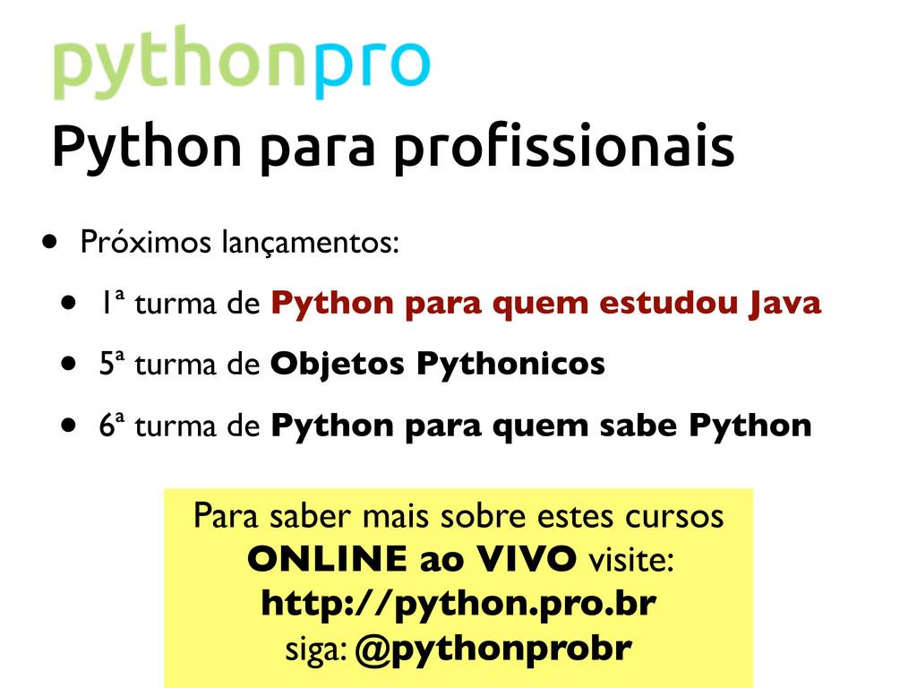 Python para pro!ssionais • Próximos lançamentos...