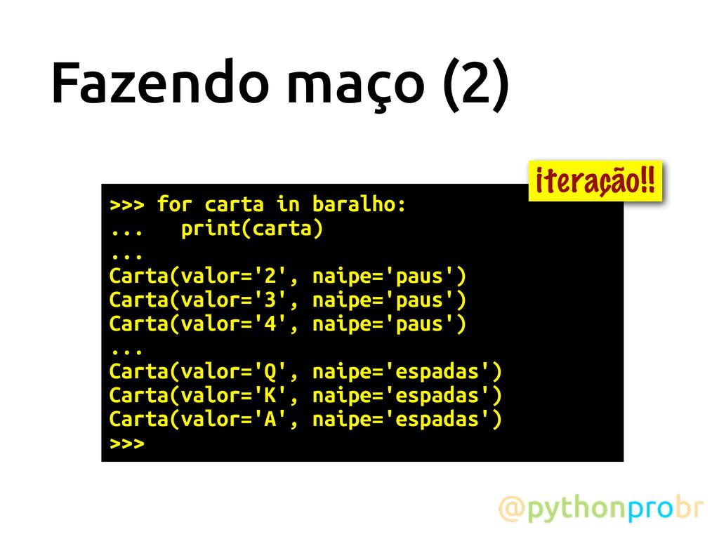 Fazendo maço (2) >>> for carta in baralho: ... ...