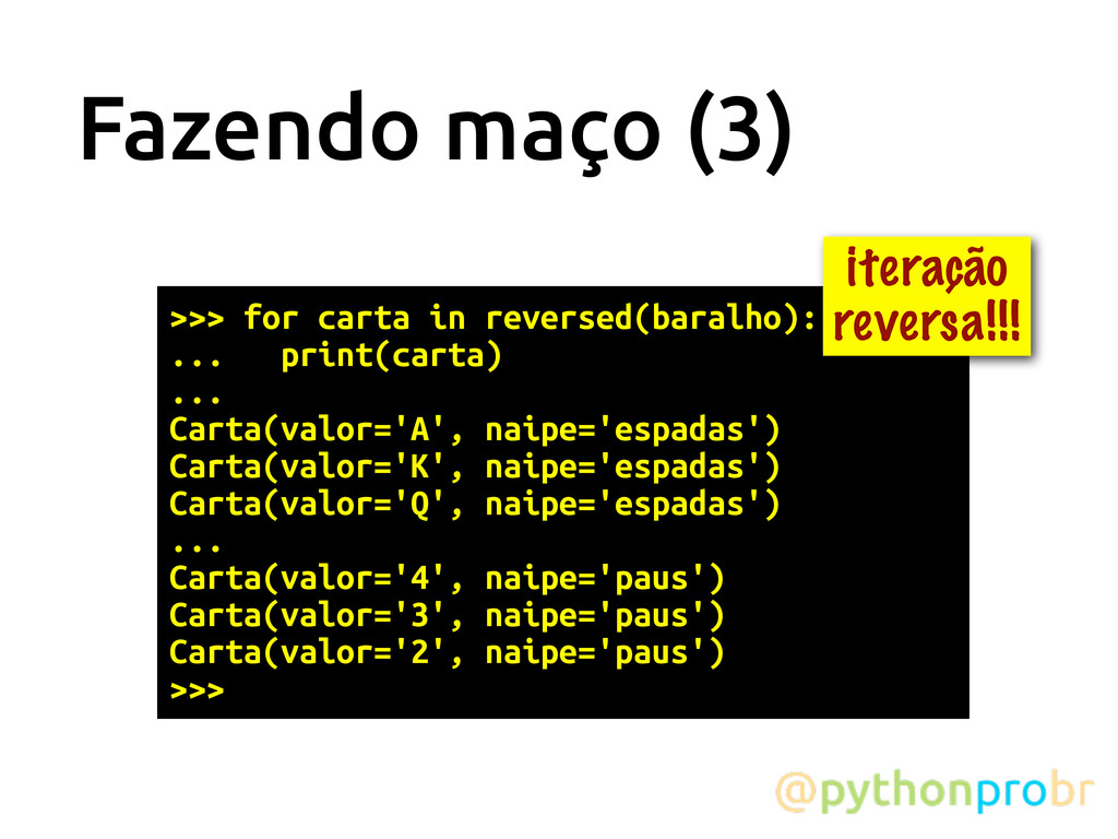 Fazendo maço (3) >>> for carta in reversed(bara...