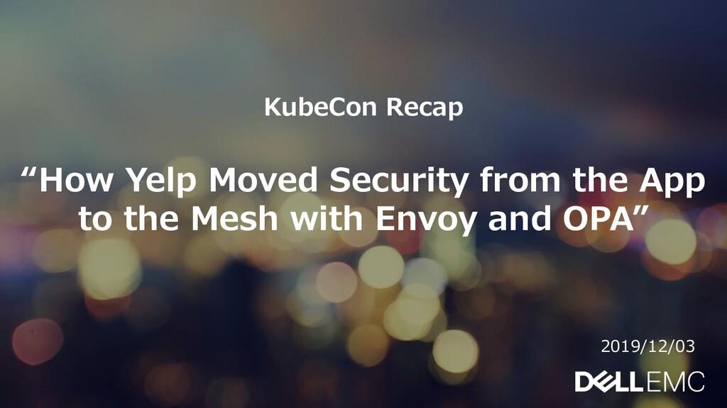 """1 © Copyright 2019 Dell Inc. KubeCon Recap """"How..."""