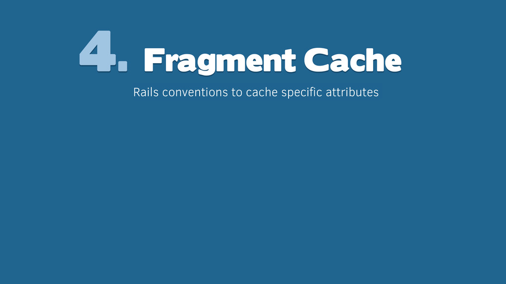 4. Fragment Cache Rails conventions to cache sp...