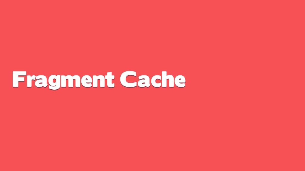 Fragment Cache