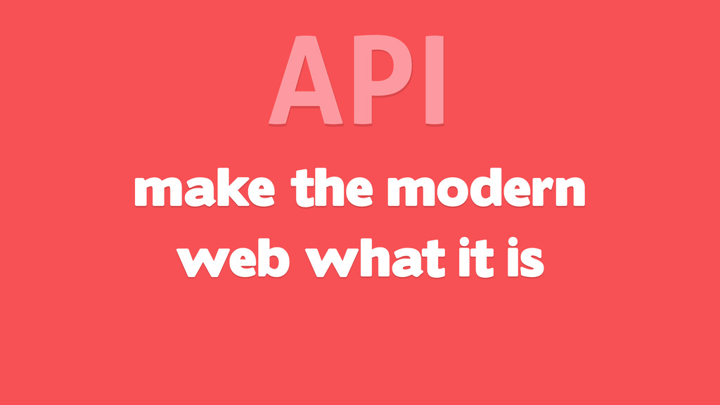 make the modern web what it is API