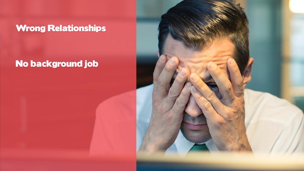 Wrong Relationships No background job