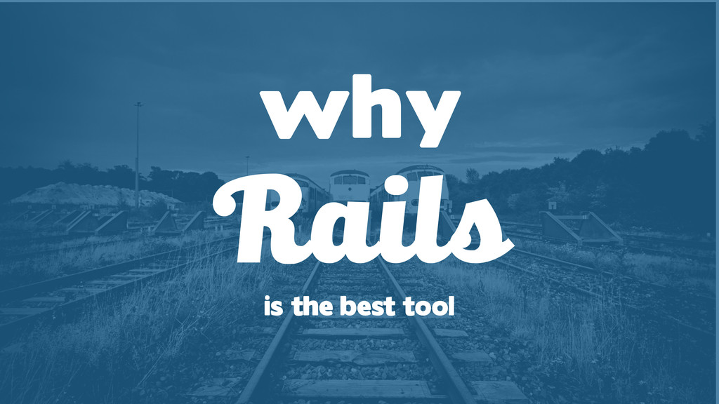 why Rails is the best tool
