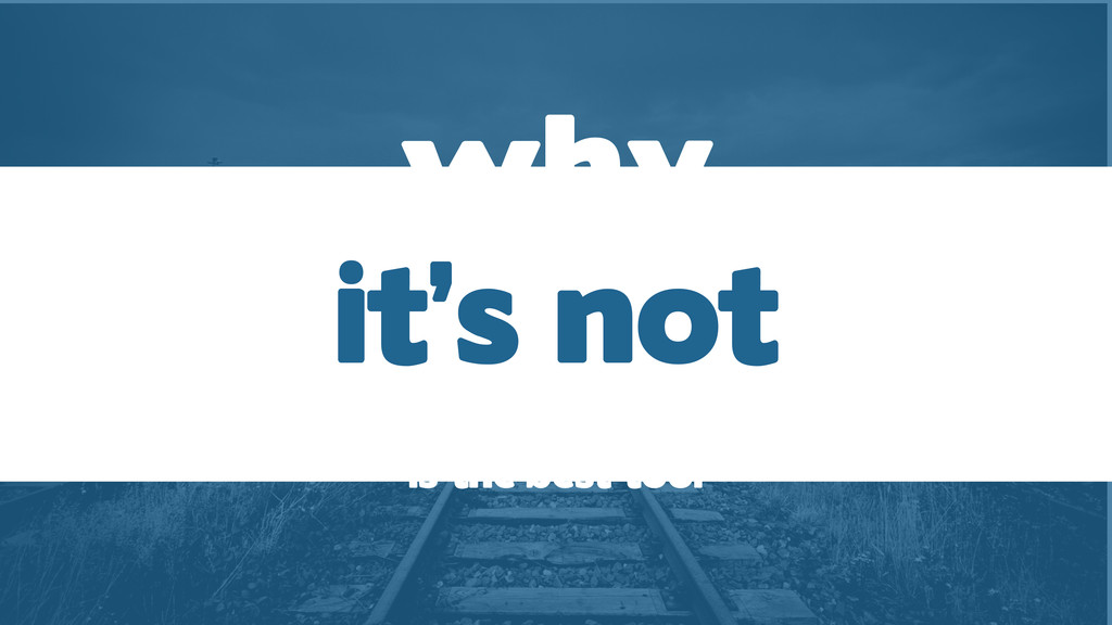 why Rails is the best tool it's not