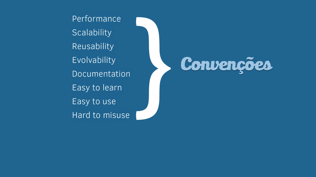 Convenções Performance Scalability Reusability ...