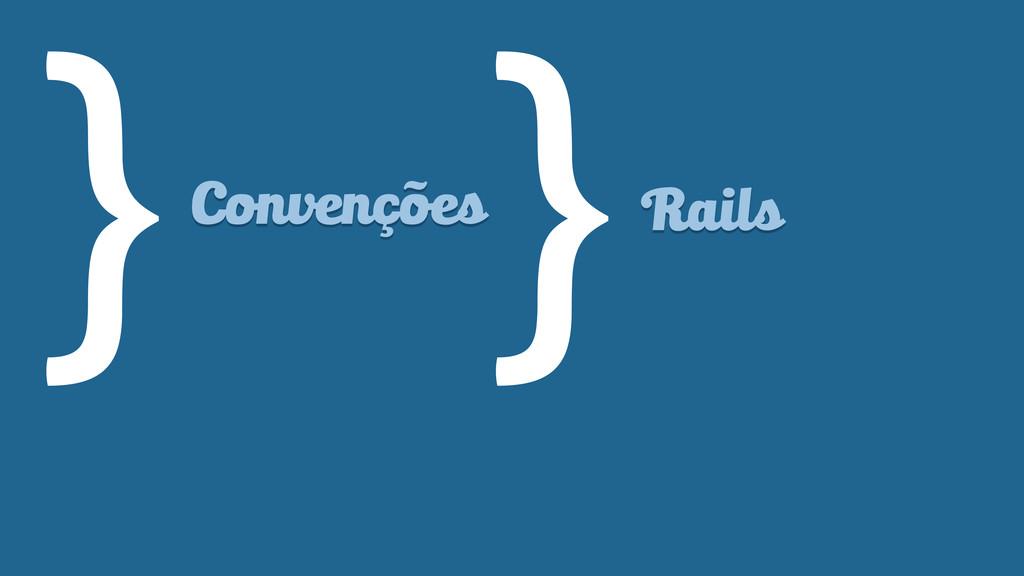 }Rails Convenções }
