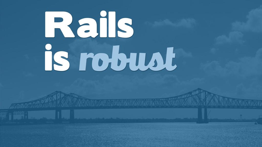 Rails is robust