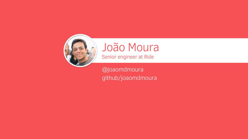 João Moura Senior engineer at Ride @joaomdmoura...