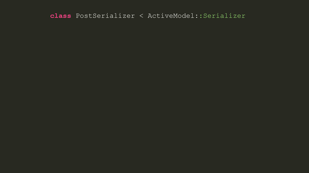 class PostSerializer < ActiveModel::Serializer
