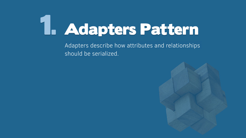 1. Adapters Pattern Adapters describe how attri...