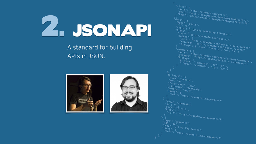 2. JSONAPI A standard for building APIs in JSON...
