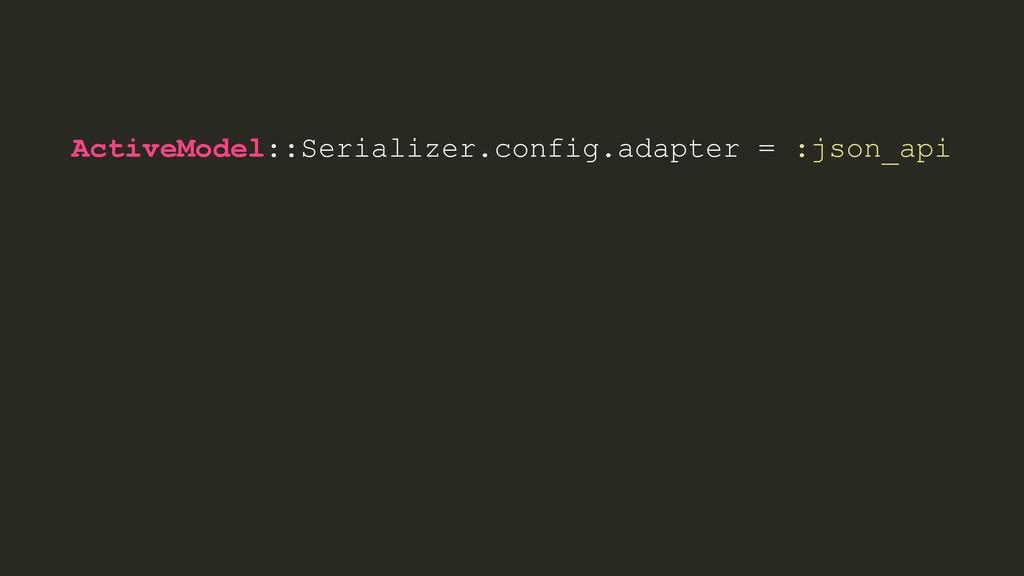 ActiveModel::Serializer.config.adapter = :json_...
