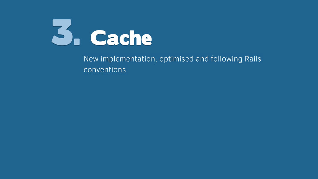 3. Cache New implementation, optimised and foll...