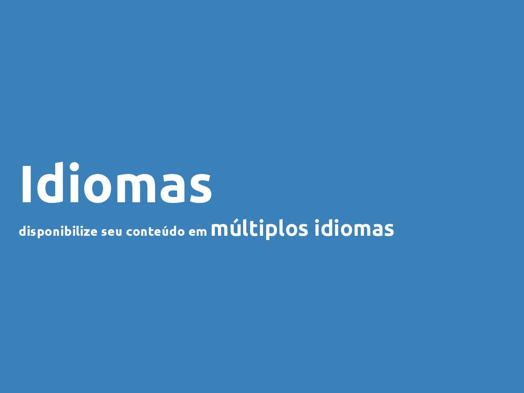Idiomas disponibilize seu conteúdo em múltiplos...