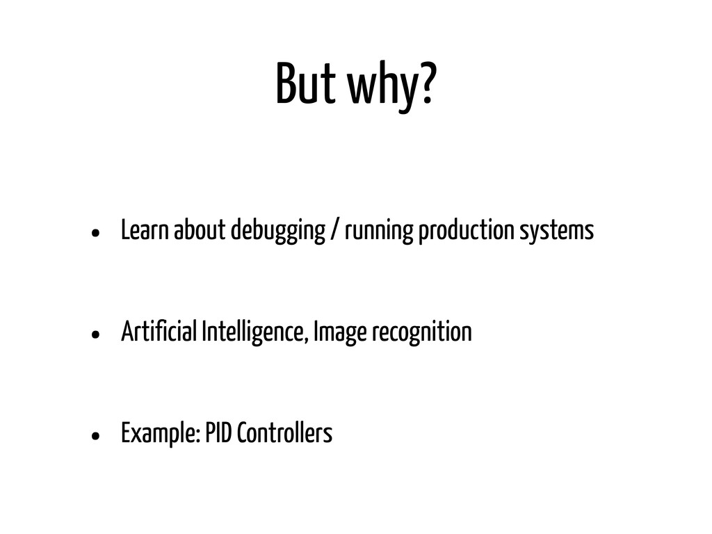 But why? • Learn about debugging / running prod...