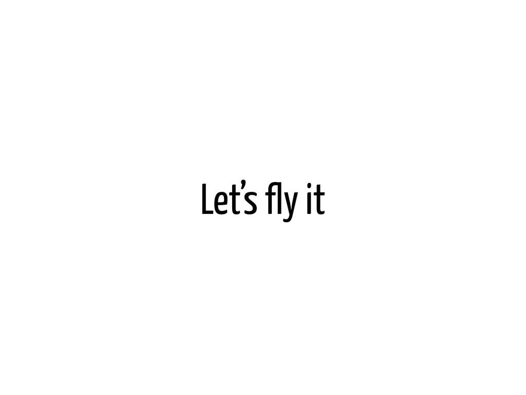 Let's fly it
