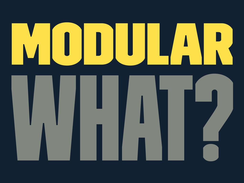 Modular what?