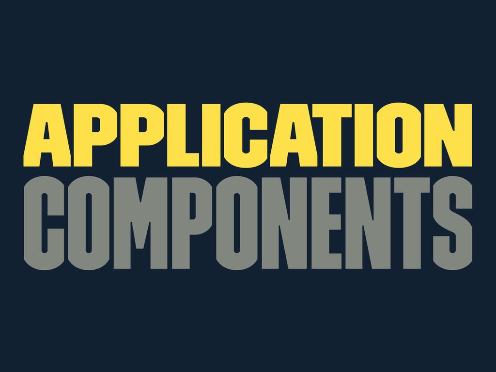 Application Components
