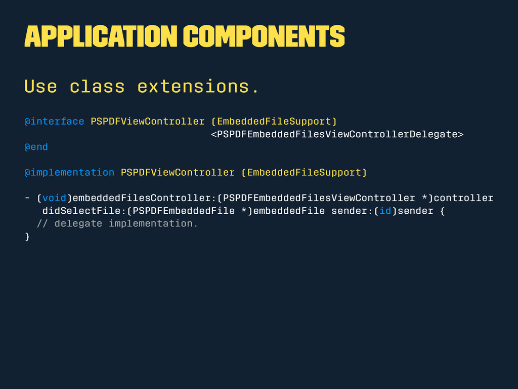 Application Components Use class extensions. @i...