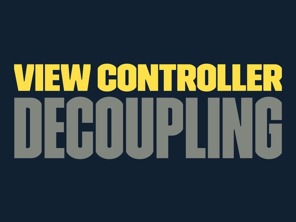 View Controller Decoupling