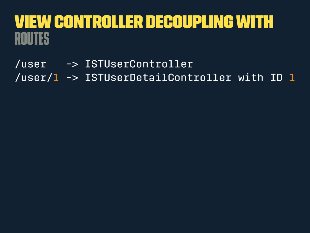 View Controller Decoupling with Routes /user ->...