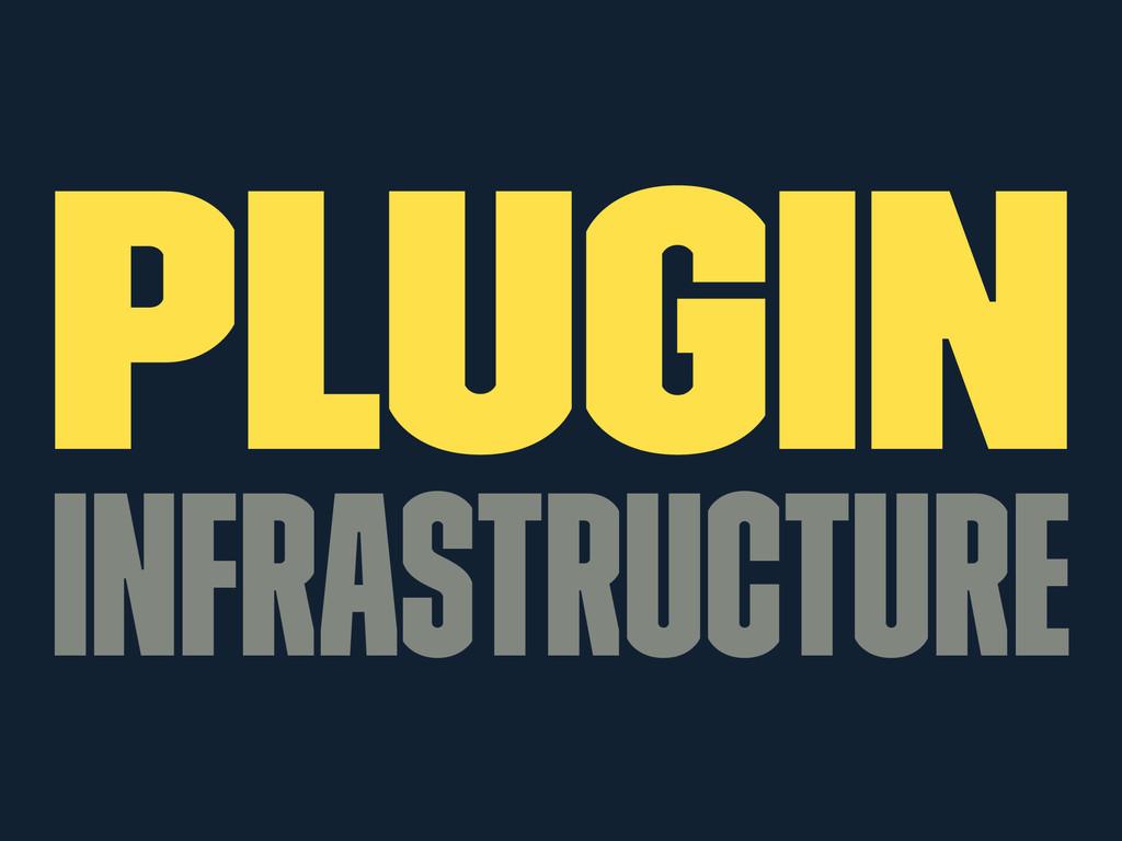 Plugin Infrastructure